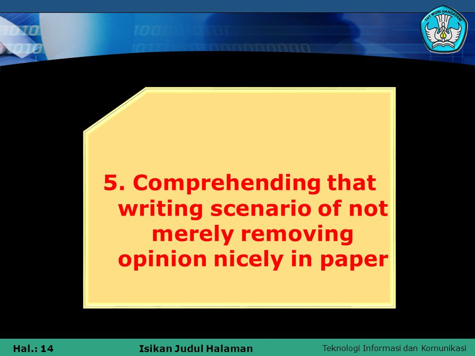 Teknologi Informasi dan Komunikasi Hal.: 14Isikan Judul Halaman 5. Comprehending that writing scenario of not merely removing opinion nicely in paper