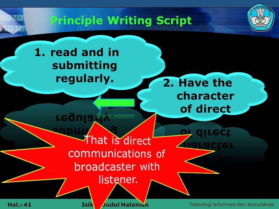 Teknologi Informasi dan Komunikasi Hal.: 41Isikan Judul Halaman Principle Writing Script