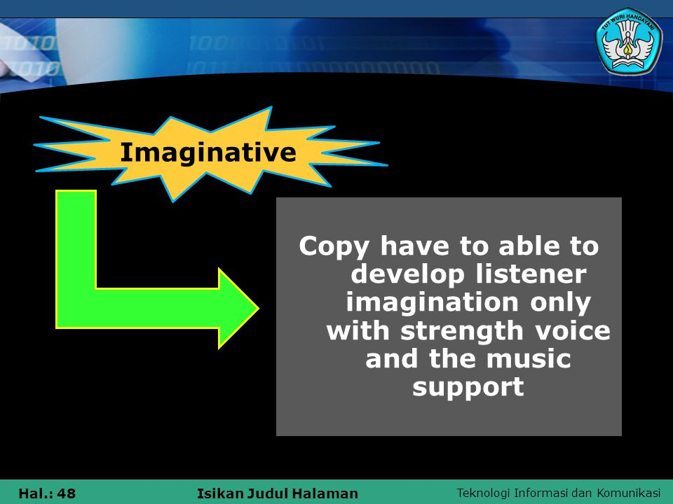 Teknologi Informasi dan Komunikasi Hal.: 48Isikan Judul Halaman Imaginative Copy have to able to develop listener imagination only with strength voice