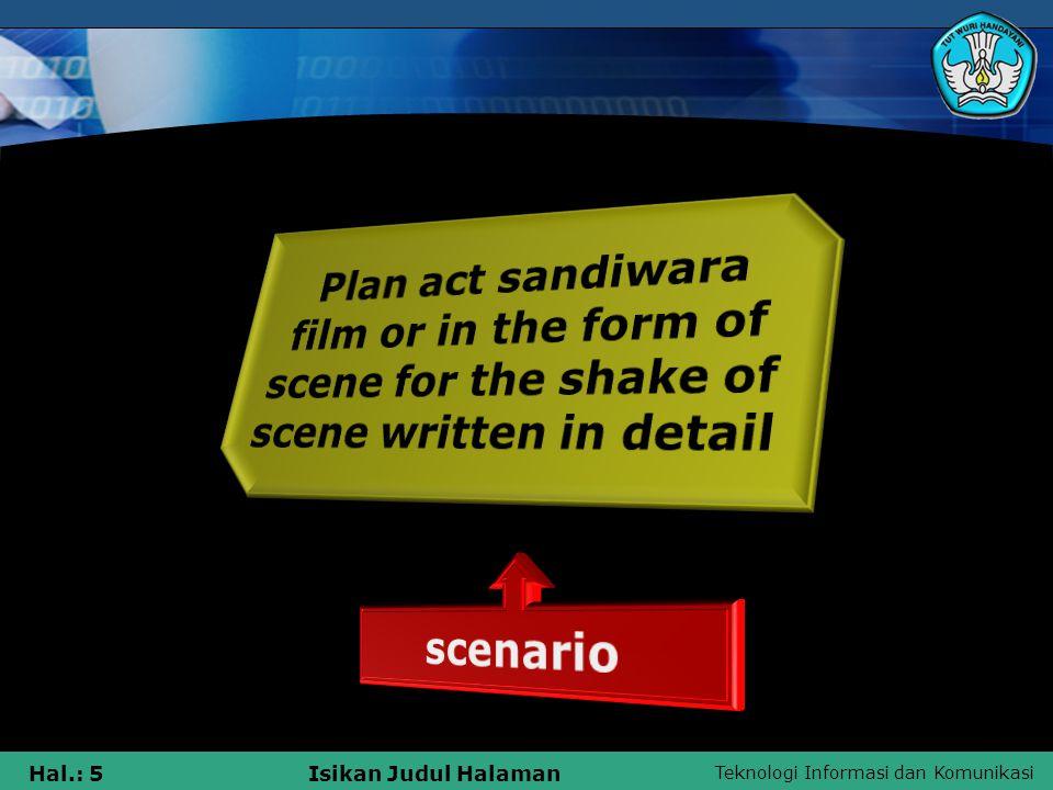 Teknologi Informasi dan Komunikasi Hal.: 6Isikan Judul Halaman Scenario editor One who undertake to edit copy of scenario to be produced by a company or producer