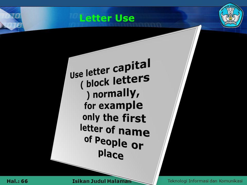 Teknologi Informasi dan Komunikasi Hal.: 66Isikan Judul Halaman Letter Use