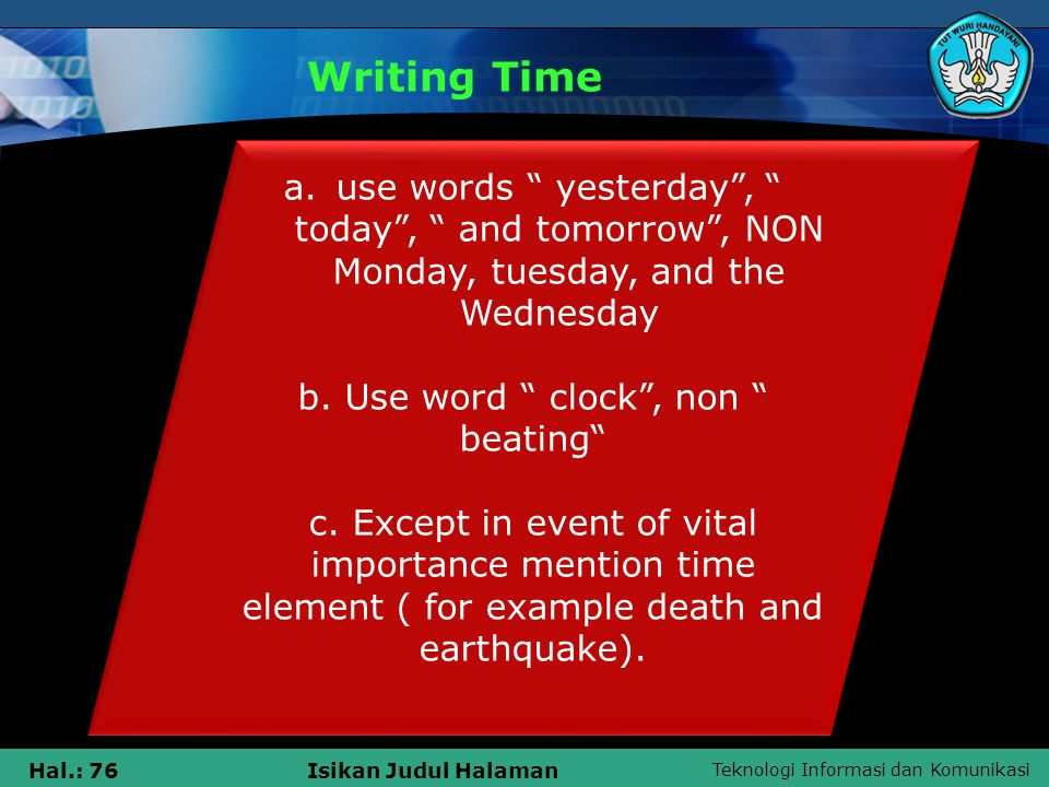 Teknologi Informasi dan Komunikasi Hal.: 76Isikan Judul Halaman Writing Time a.use words yesterday , today , and tomorrow , NON Monday, tuesday, and the Wednesday b.