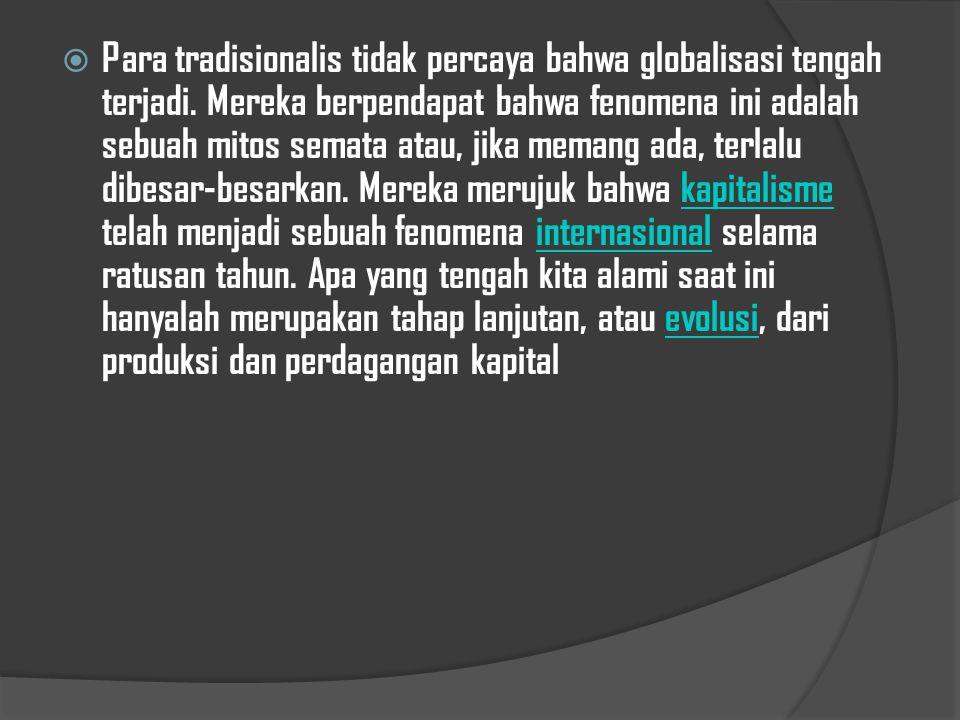 Teori globalisasi  Para globalis percaya bahwa globalisasi adalah sebuah kenyataan yang memiliki konsekuensi nyata terhadap bagaimana orang dan lemba