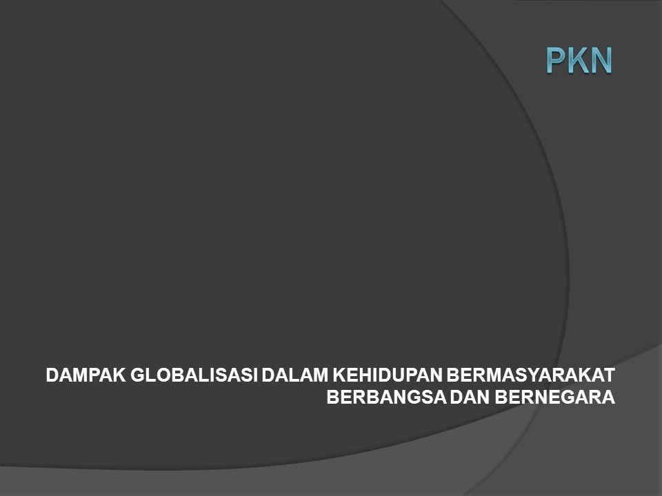 Pkn - Globalisasi Name : Ludhi Prasetyo http://coretanfakta.blogspot.com