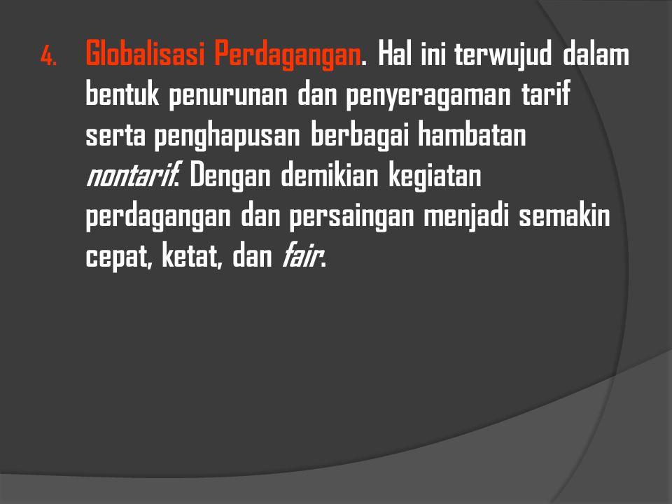 3. Globalisasi jaringan informasi. Masyarakat suatu negara dengan mudah dan cepat mendapatkan informasi dari negara-negara di dunia karena kemajuan te