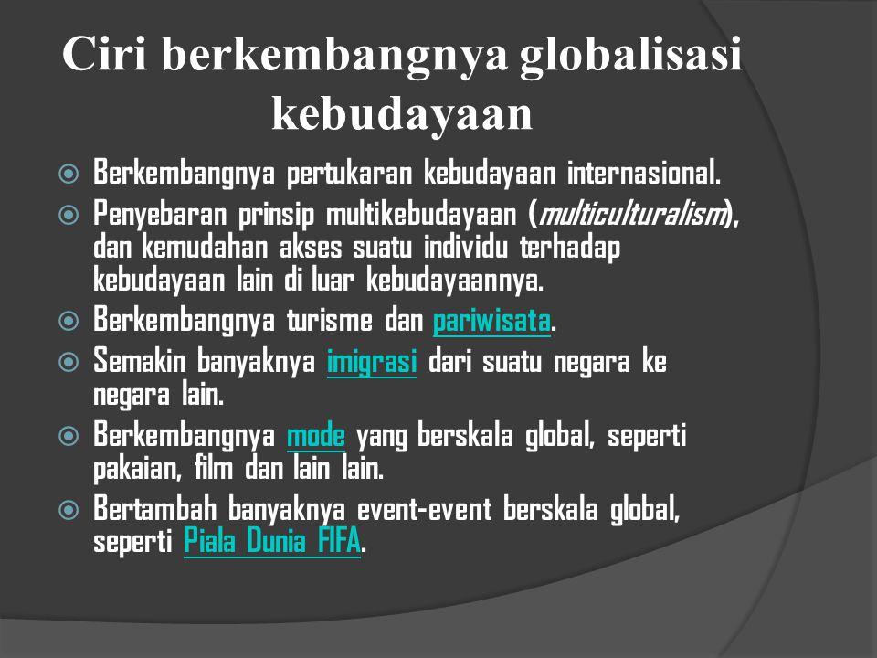 GLOBALISASI KEBUDAYAAN Globalisasi kebudayaan adalah sebagai sebuah gejala tersebarnya nilai- nilai dan budaya tertentu keseluruh dunia (sehingga menj