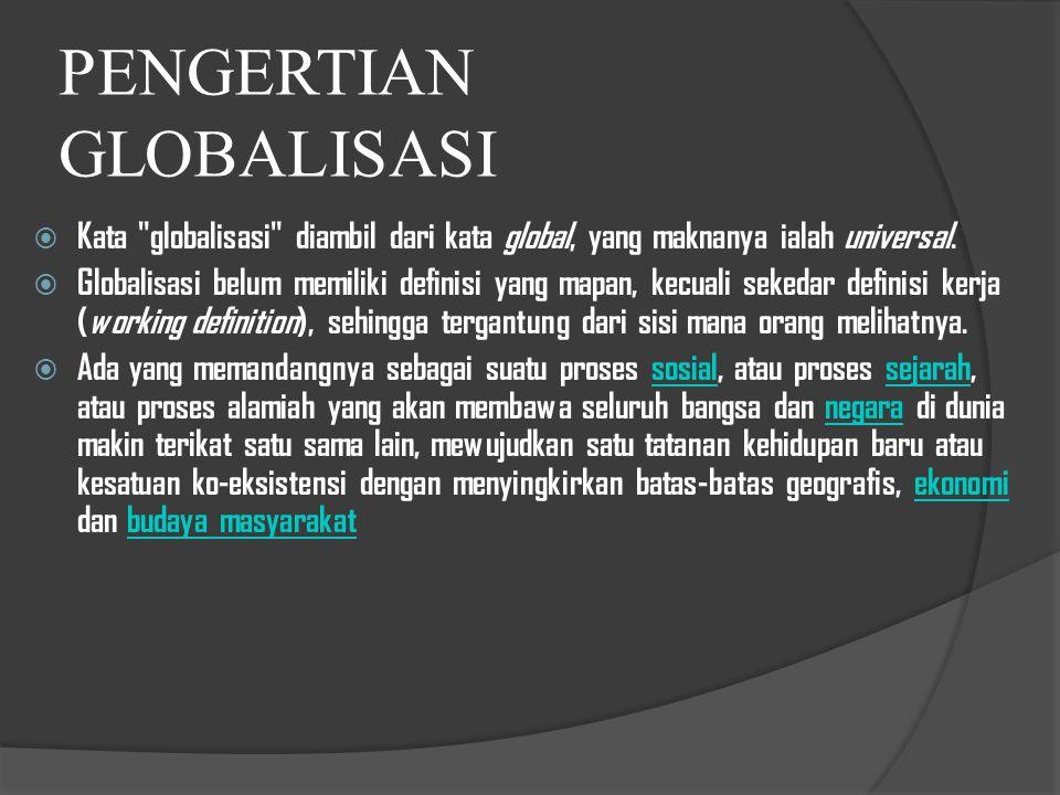 Sejarah globalisasi  Banyak sejarawan yang menyebut globalisasi sebagai fenomena di abad ke-20 ini yang dihubungkan dengan bangkitnya ekonomi internasional.