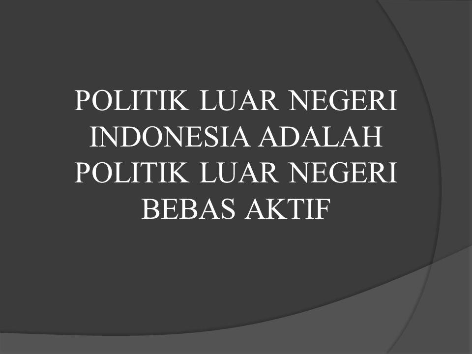 APA ITU POLITIK LUAR NEGERI ? Pengertian Politik Luar Negeri RI dapat ditemui di dalam Pasal 1 ayat 2, Undang-Undang No. 37 Tahun 1999 tentang Hubunga