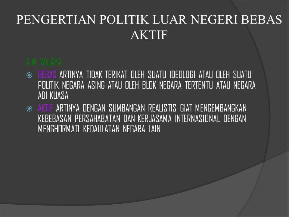 POLITIK LUAR NEGERI INDONESIA ADALAH POLITIK LUAR NEGERI BEBAS AKTIF