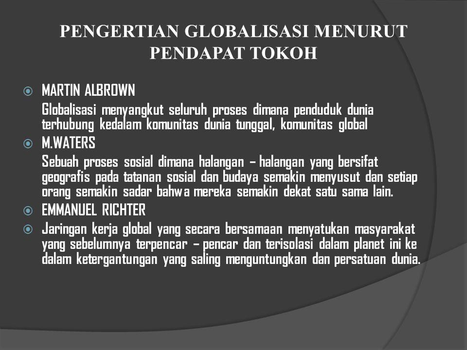 PENGERTIAN GLOBALISASI  Kata globalisasi diambil dari kata global, yang maknanya ialah universal.