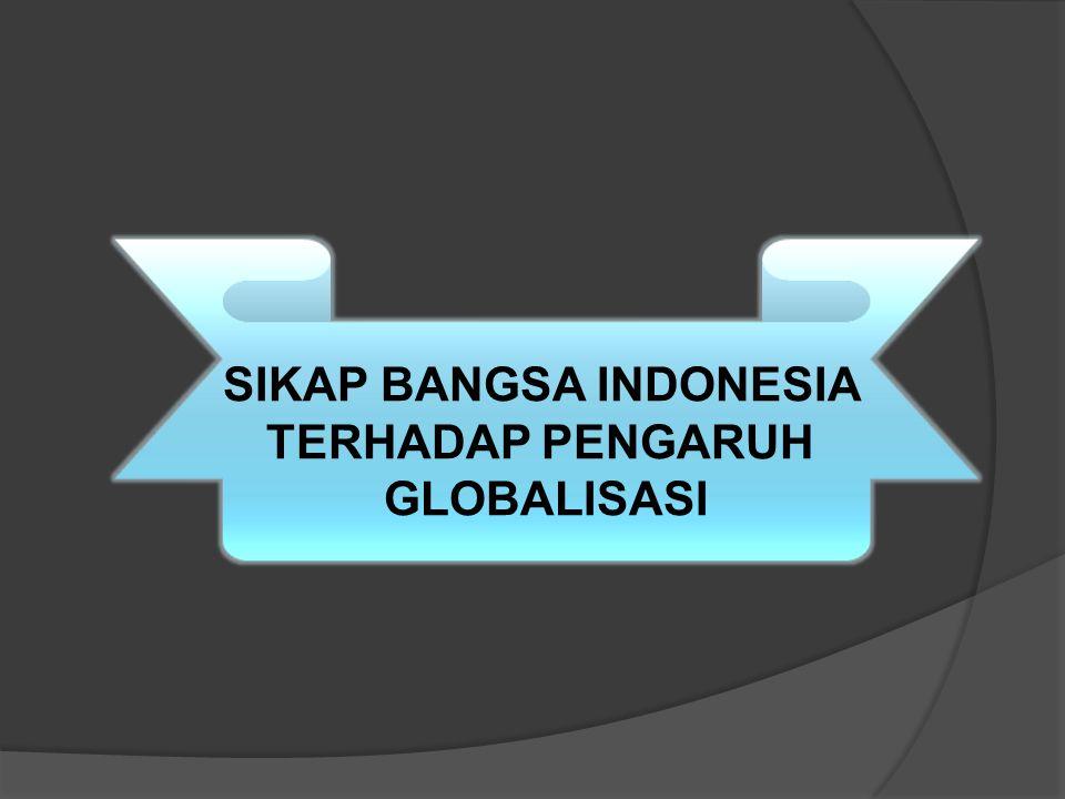 DAMPAK GLOBALISASI BAGI BAGI BANGSA INDONESIA IDEOLOGI MEMUNGKINKAN BANGSA INDONESIA TERPENGARUH IDEOLOGI LAIN (LIBERALISME) YANG MENJANJIKAN KEMAKMUR