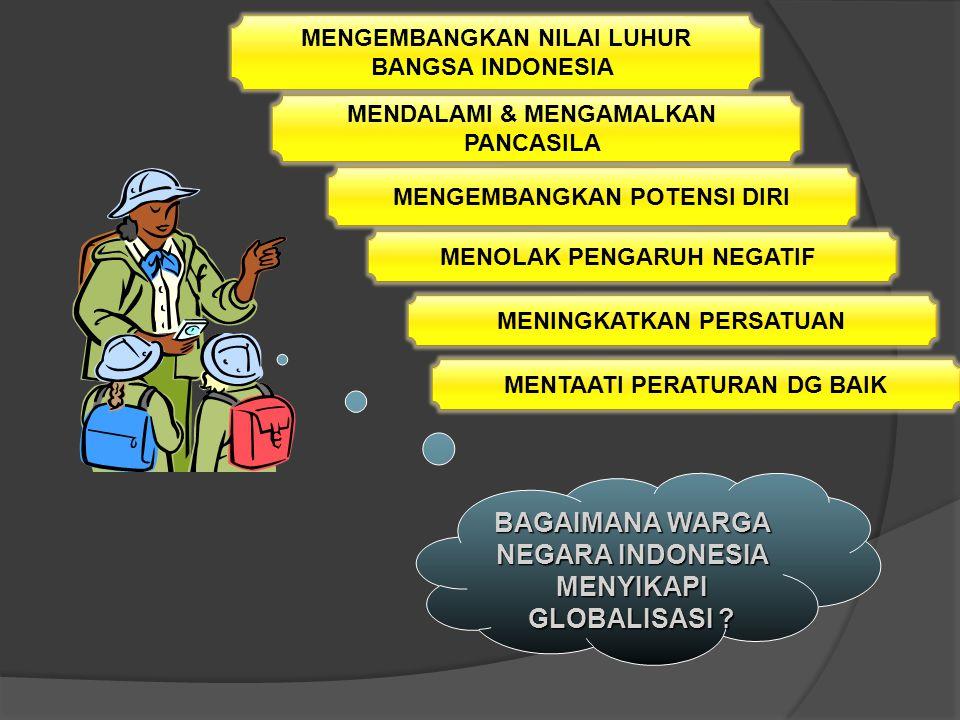 BAGAIMANA BANGSA INDONESIA MENYIKAPI GLOBALISASI ? MENINGKATKAN KUALITAS SDM BUAT ATURAN YG MAMPU MENANGKAL MASUKNYA PENGARUH NEGATIF MENCEGAH MASUKNY