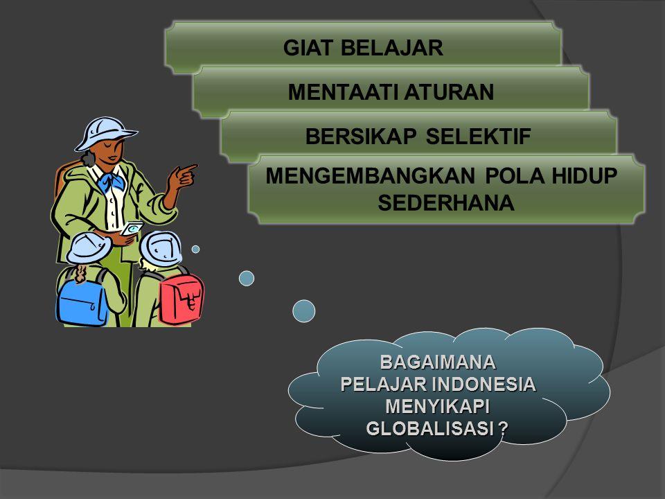 BAGAIMANA WARGA NEGARA INDONESIA MENYIKAPI GLOBALISASI ? MENGEMBANGKAN NILAI LUHUR BANGSA INDONESIA MENDALAMI & MENGAMALKAN PANCASILA MENGEMBANGKAN PO