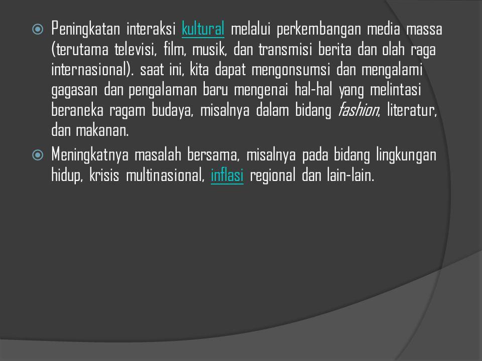  Peningkatan interaksi kultural melalui perkembangan media massa (terutama televisi, film, musik, dan transmisi berita dan olah raga internasional).