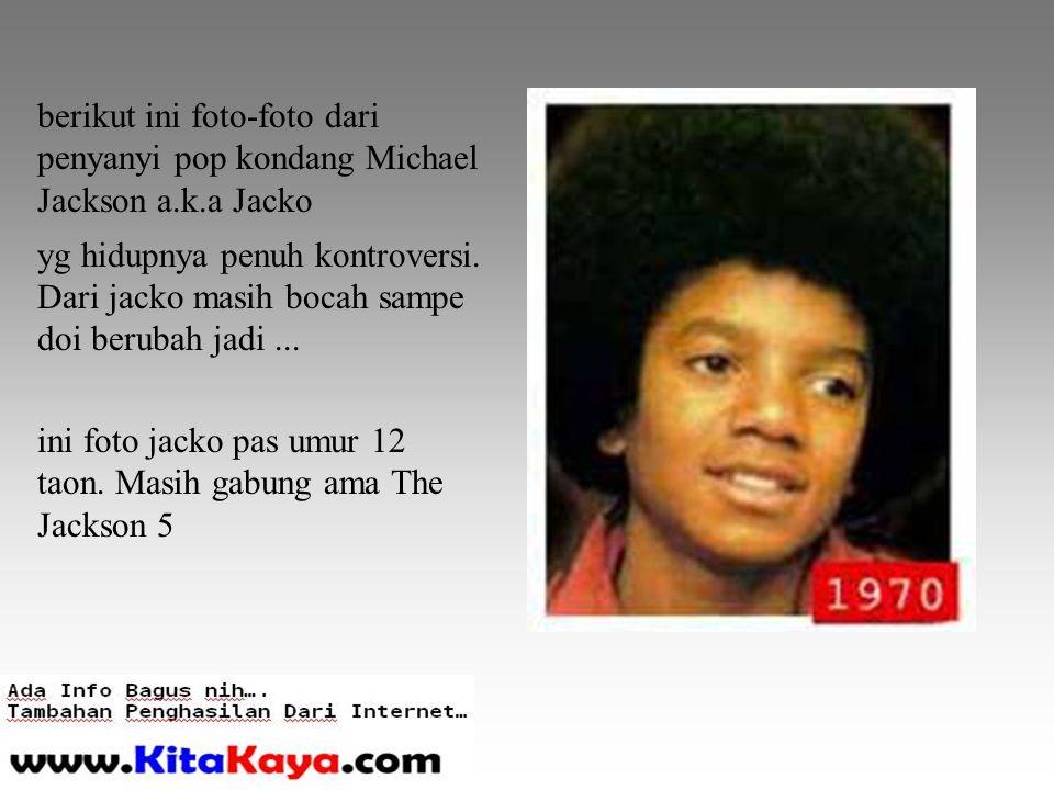 berikut ini foto-foto dari penyanyi pop kondang Michael Jackson a.k.a Jacko yg hidupnya penuh kontroversi.