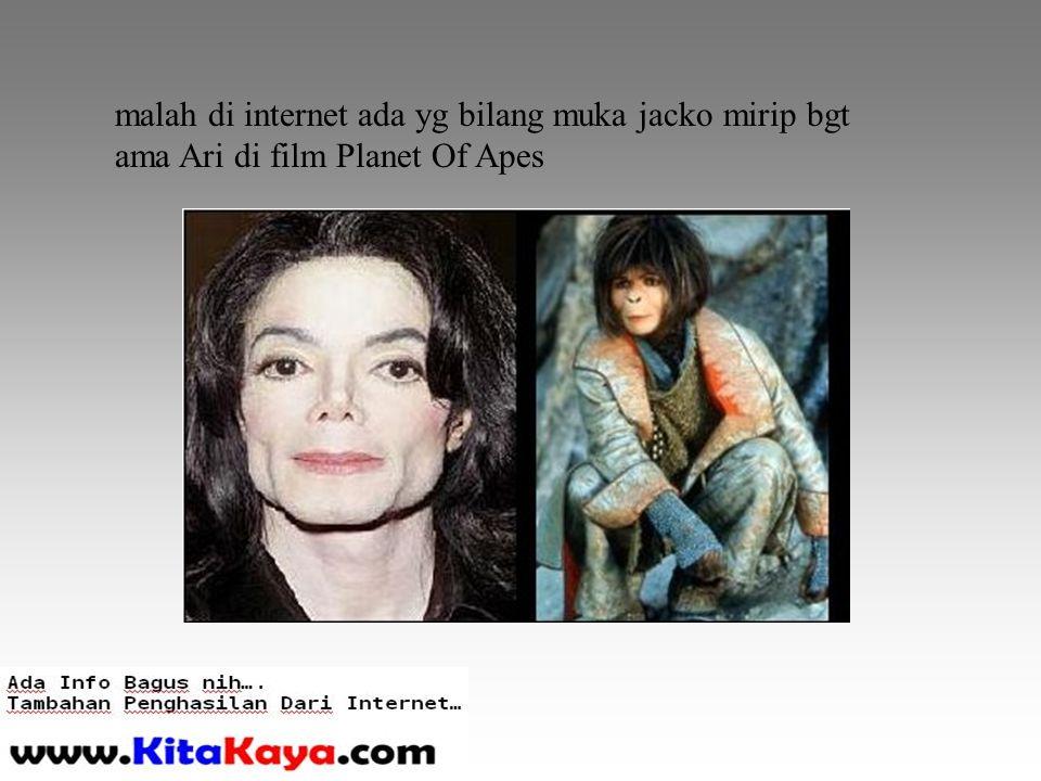 malah di internet ada yg bilang muka jacko mirip bgt ama Ari di film Planet Of Apes