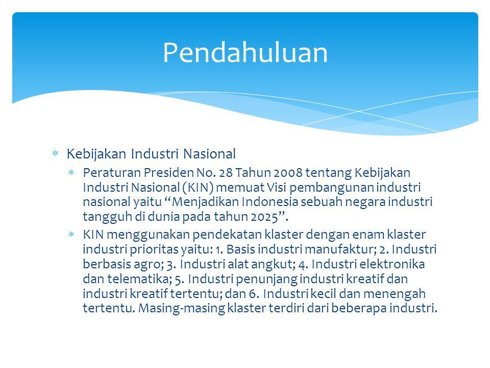  Kebijakan Industri Nasional  Peraturan Presiden No. 28 Tahun 2008 tentang Kebijakan Industri Nasional (KIN) memuat Visi pembangunan industri nasion