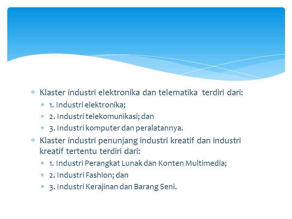  Klaster industri elektronika dan telematika terdiri dari:  1. Industri elektronika;  2. Industri telekomunikasi; dan  3. Industri komputer dan pe