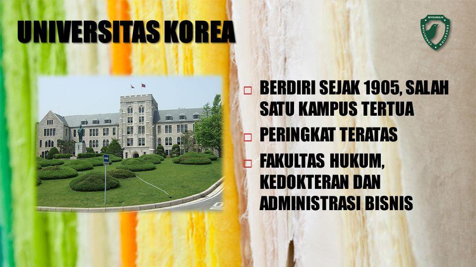 UNIVERSITAS KOREA  BERDIRI SEJAK 1905, SALAH SATU KAMPUS TERTUA  PERINGKAT TERATAS  FAKULTAS HUKUM, KEDOKTERAN DAN ADMINISTRASI BISNIS