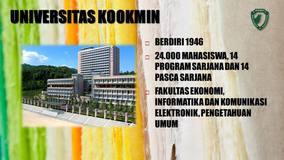 UNIVERSITAS KOOKMIN  BERDIRI 1946  24.000 MAHASISWA, 14 PROGRAM SARJANA DAN 14 PASCA SARJANA  FAKULTAS EKONOMI, INFORMATIKA DAN KOMUNIKASI ELEKTRONIK, PENGETAHUAN UMUM