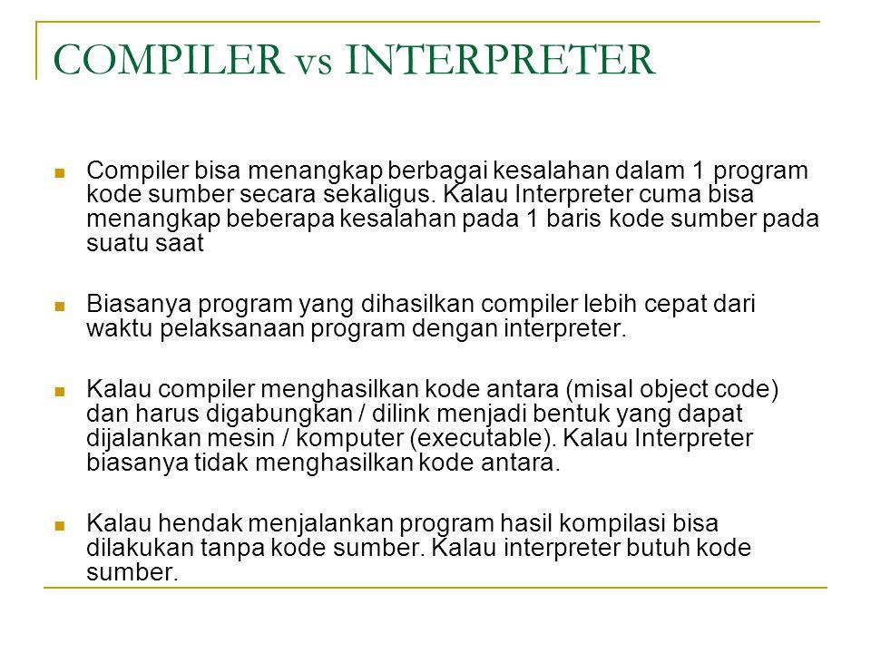 COMPILER vs INTERPRETER  Compiler bisa menangkap berbagai kesalahan dalam 1 program kode sumber secara sekaligus. Kalau Interpreter cuma bisa menangk