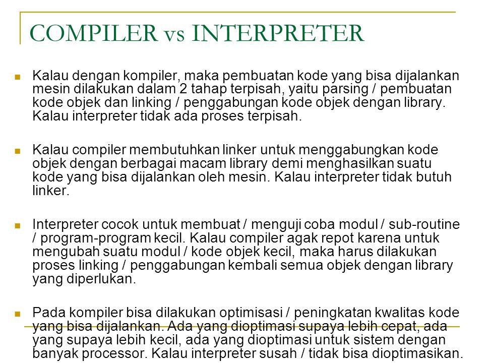 COMPILER vs INTERPRETER  Kalau dengan kompiler, maka pembuatan kode yang bisa dijalankan mesin dilakukan dalam 2 tahap terpisah, yaitu parsing / pemb