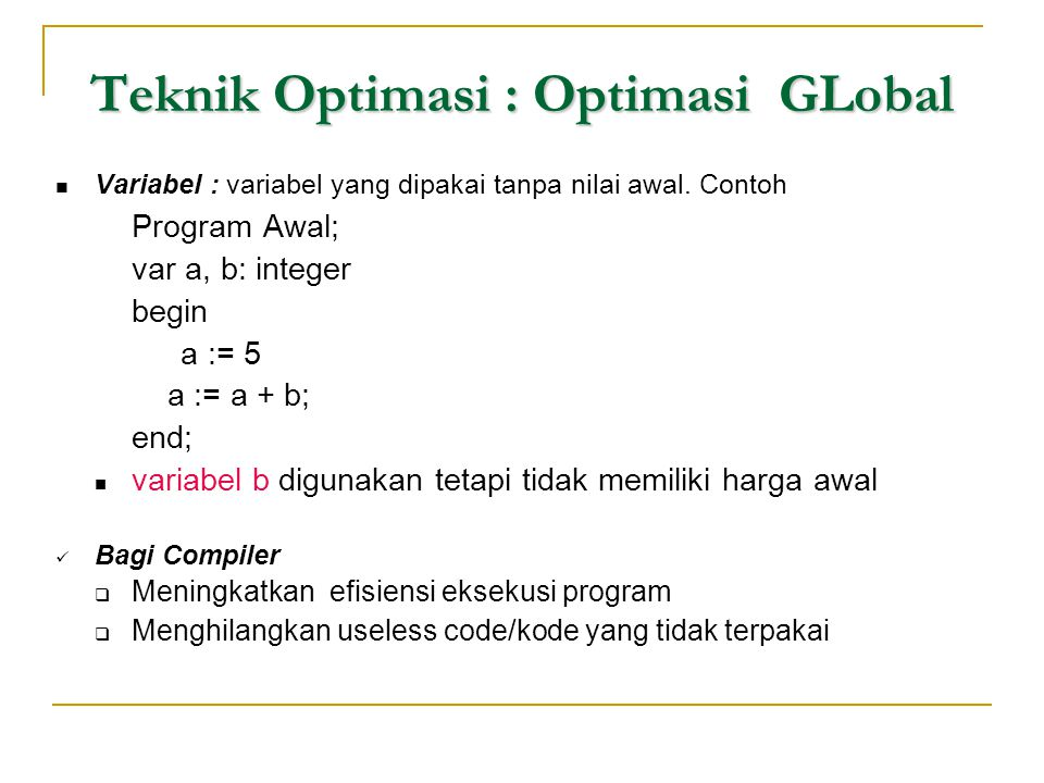Teknik Optimasi : Optimasi GLobal  Variabel : variabel yang dipakai tanpa nilai awal. Contoh Program Awal; var a, b: integer begin a := 5 a := a + b;