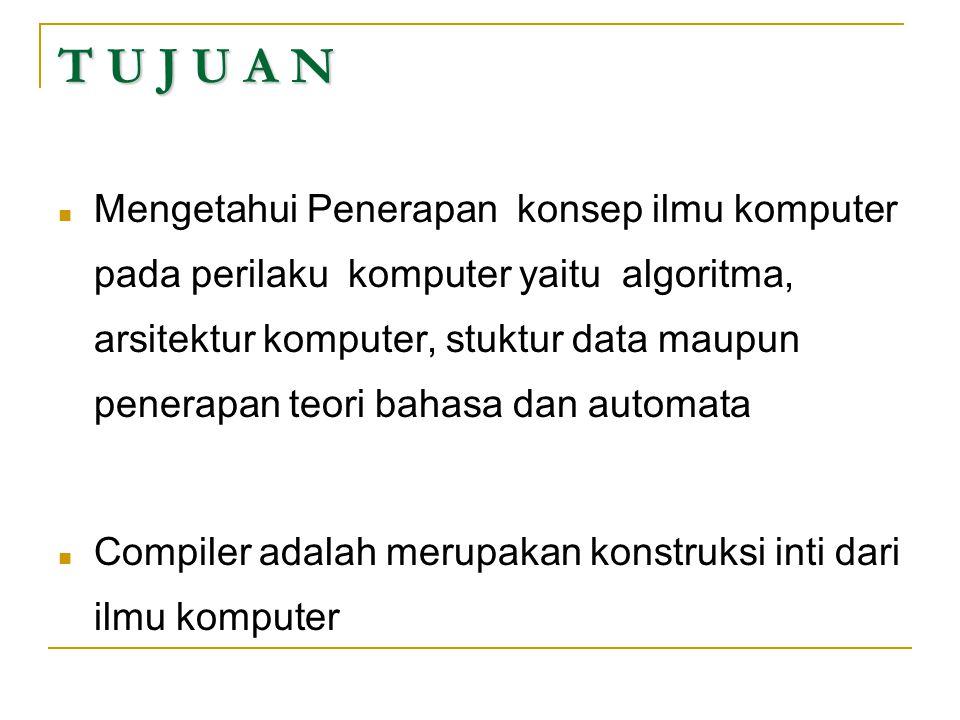T U J U A N  Mengetahui Penerapan konsep ilmu komputer pada perilaku komputer yaitu algoritma, arsitektur komputer, stuktur data maupun penerapan teo
