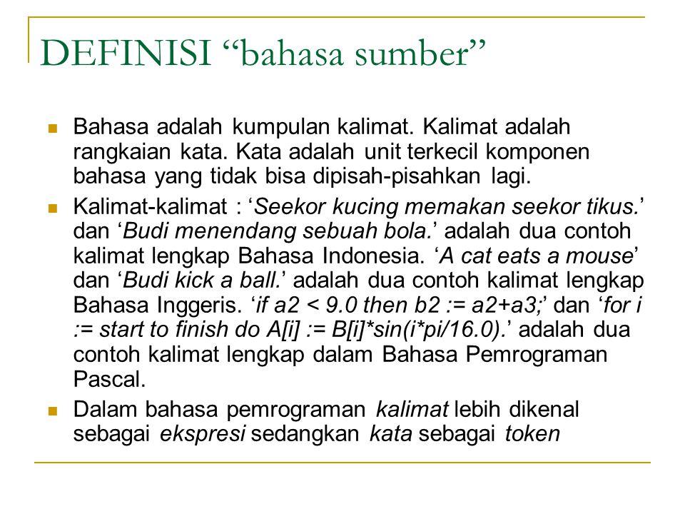 """DEFINISI """"bahasa sumber""""  Bahasa adalah kumpulan kalimat. Kalimat adalah rangkaian kata. Kata adalah unit terkecil komponen bahasa yang tidak bisa di"""
