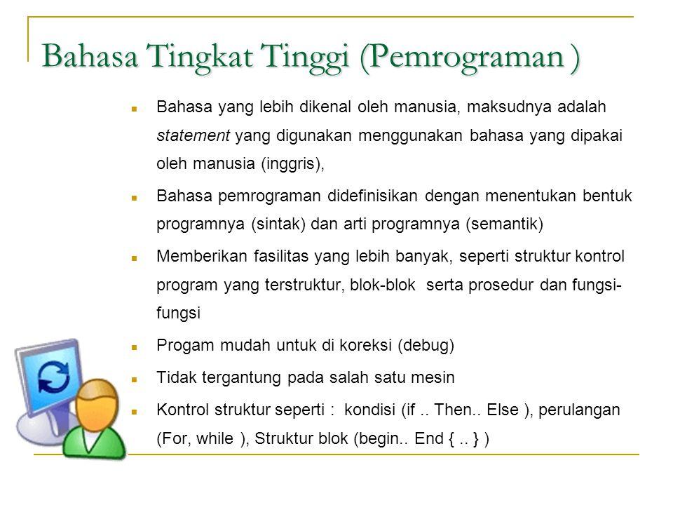 Bahasa Tingkat Tinggi (Pemrograman )  Bahasa yang lebih dikenal oleh manusia, maksudnya adalah statement yang digunakan menggunakan bahasa yang dipak