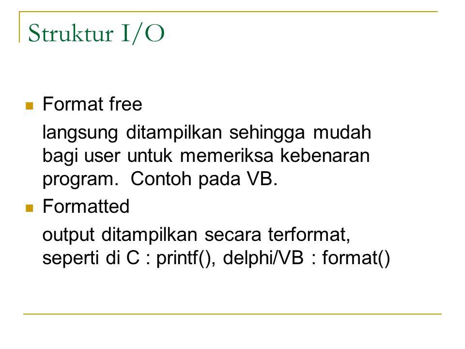 Struktur I/O  Format free langsung ditampilkan sehingga mudah bagi user untuk memeriksa kebenaran program. Contoh pada VB.  Formatted output ditampi