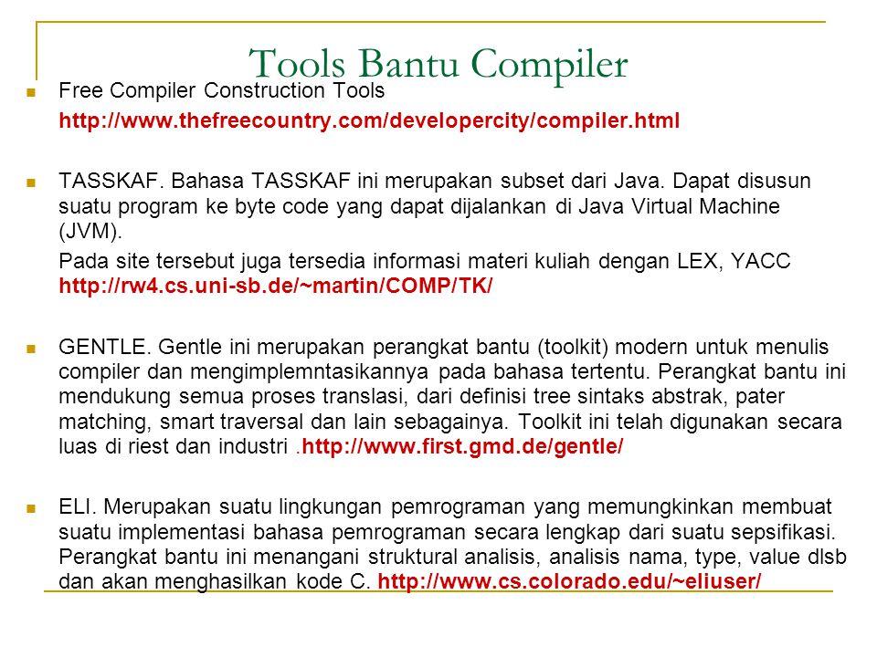 Tools Bantu Compiler  Free Compiler Construction Tools http://www.thefreecountry.com/developercity/compiler.html  TASSKAF. Bahasa TASSKAF ini merupa