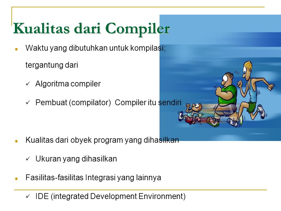 Kualitas dari Compiler  Waktu yang dibutuhkan untuk kompilasi; tergantung dari  Algoritma compiler  Pembuat (compilator) Compiler itu sendiri  Kua
