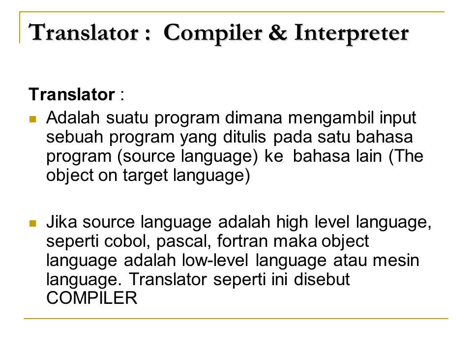 Translator : Compiler & Interpreter Translator :  Adalah suatu program dimana mengambil input sebuah program yang ditulis pada satu bahasa program (s