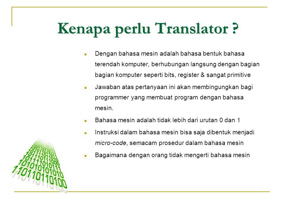 Kenapa perlu Translator ?  Dengan bahasa mesin adalah bahasa bentuk bahasa terendah komputer, berhubungan langsung dengan bagian bagian komputer sepe