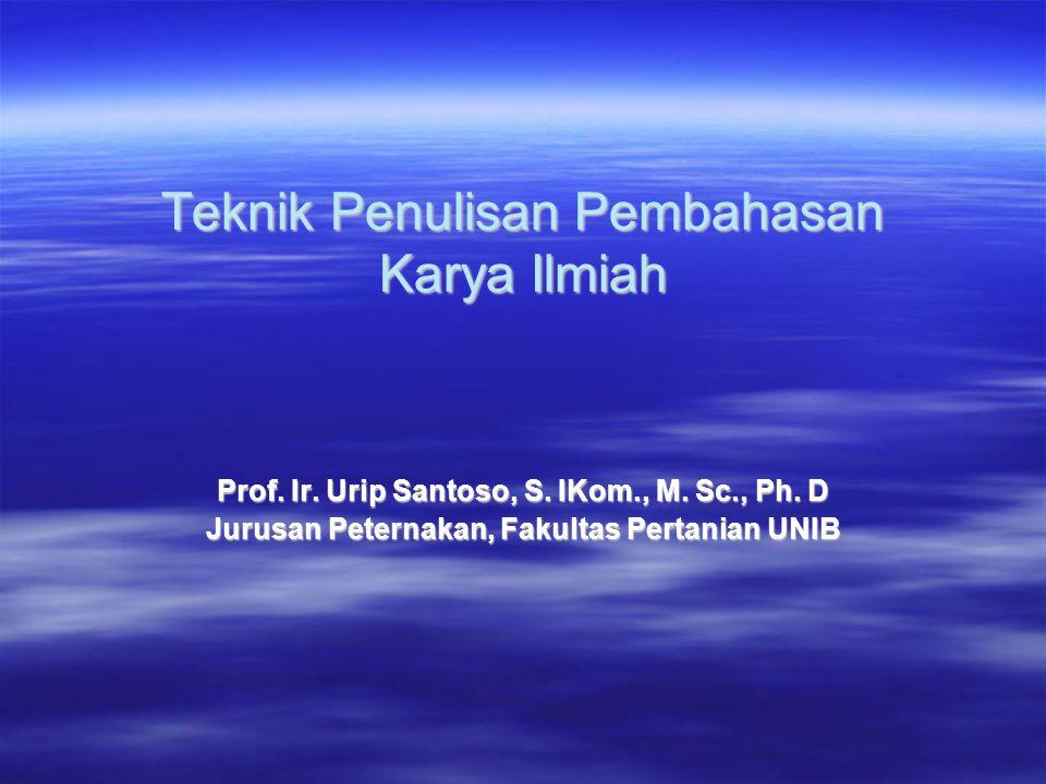 Teknik Penulisan Pembahasan Karya Ilmiah Prof. Ir. Urip Santoso, S. IKom., M. Sc., Ph. D Jurusan Peternakan, Fakultas Pertanian UNIB