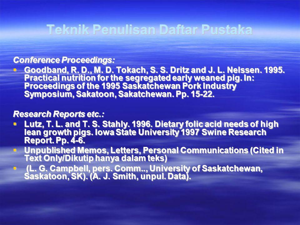 Teknik Penulisan Daftar Pustaka Conference Proceedings:  Goodband, R. D., M. D. Tokach, S. S. Dritz and J. L. Nelssen. 1995. Practical nutrition for