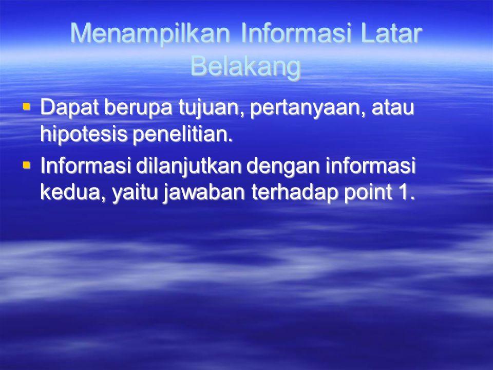 Menampilkan Informasi Latar Belakang  Dapat berupa tujuan, pertanyaan, atau hipotesis penelitian.  Informasi dilanjutkan dengan informasi kedua, yai