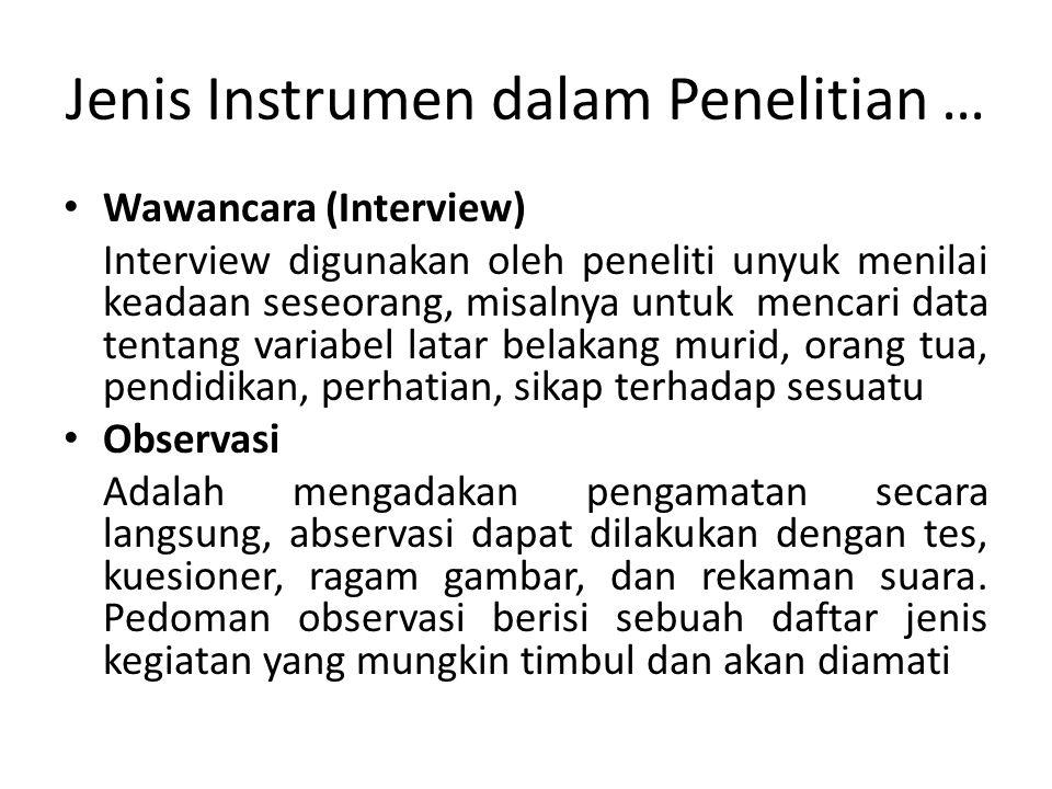 Jenis Instrumen dalam Penelitian … • Wawancara (Interview) Interview digunakan oleh peneliti unyuk menilai keadaan seseorang, misalnya untuk mencari d