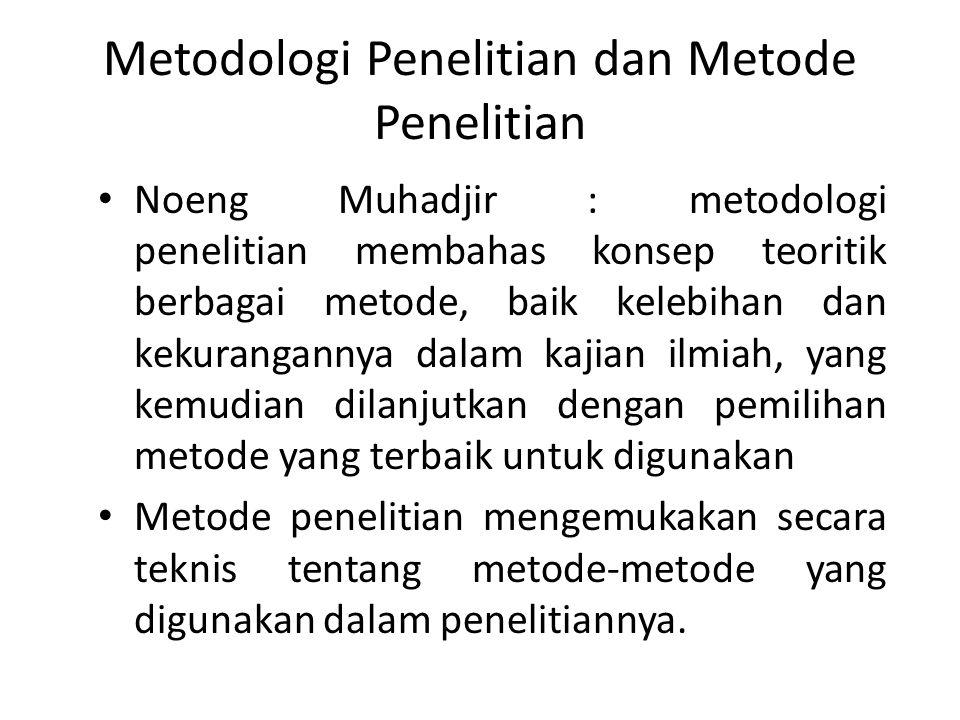 Metodologi Penelitian dan Metode Penelitian • Noeng Muhadjir : metodologi penelitian membahas konsep teoritik berbagai metode, baik kelebihan dan keku