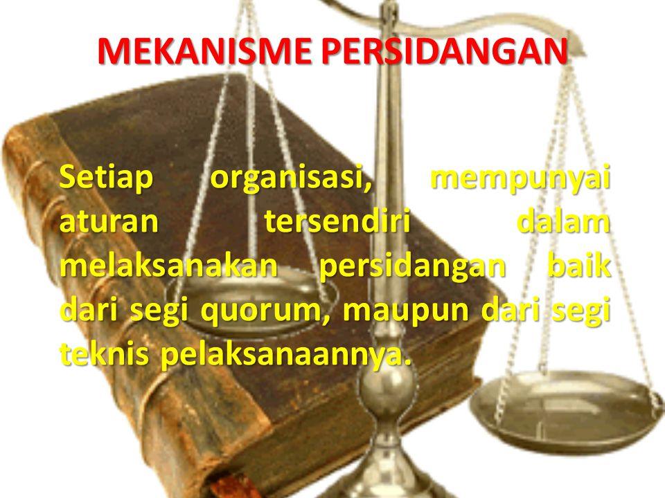 MEKANISME PERSIDANGAN Setiap organisasi, mempunyai aturan tersendiri dalam melaksanakan persidangan baik dari segi quorum, maupun dari segi teknis pel