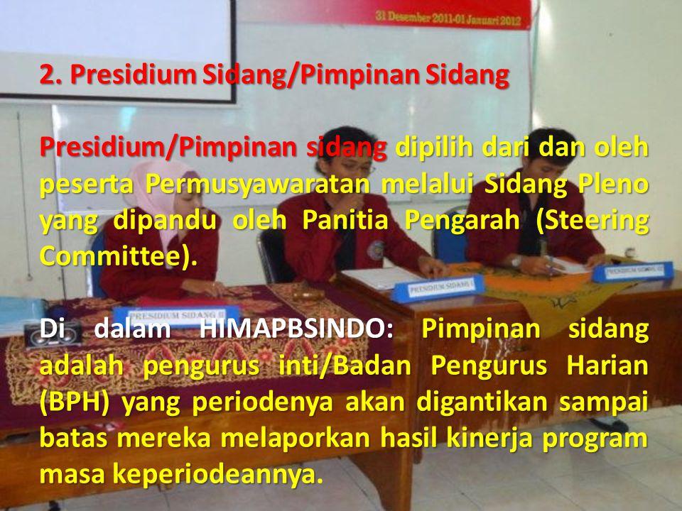2. Presidium Sidang/Pimpinan Sidang Presidium/Pimpinan sidang dipilih dari dan oleh peserta Permusyawaratan melalui Sidang Pleno yang dipandu oleh Pan