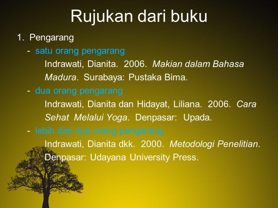 Rujukan dari buku 1. Pengarang - satu orang pengarang Indrawati, Dianita. 2006. Makian dalam Bahasa Madura. Surabaya: Pustaka Bima. - dua orang pengar