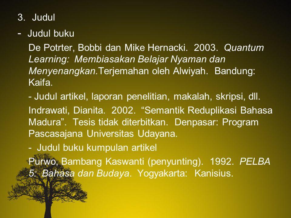 3.Judul - Judul buku De Potrter, Bobbi dan Mike Hernacki. 2003. Quantum Learning: Membiasakan Belajar Nyaman dan Menyenangkan.Terjemahan oleh Alwiyah.
