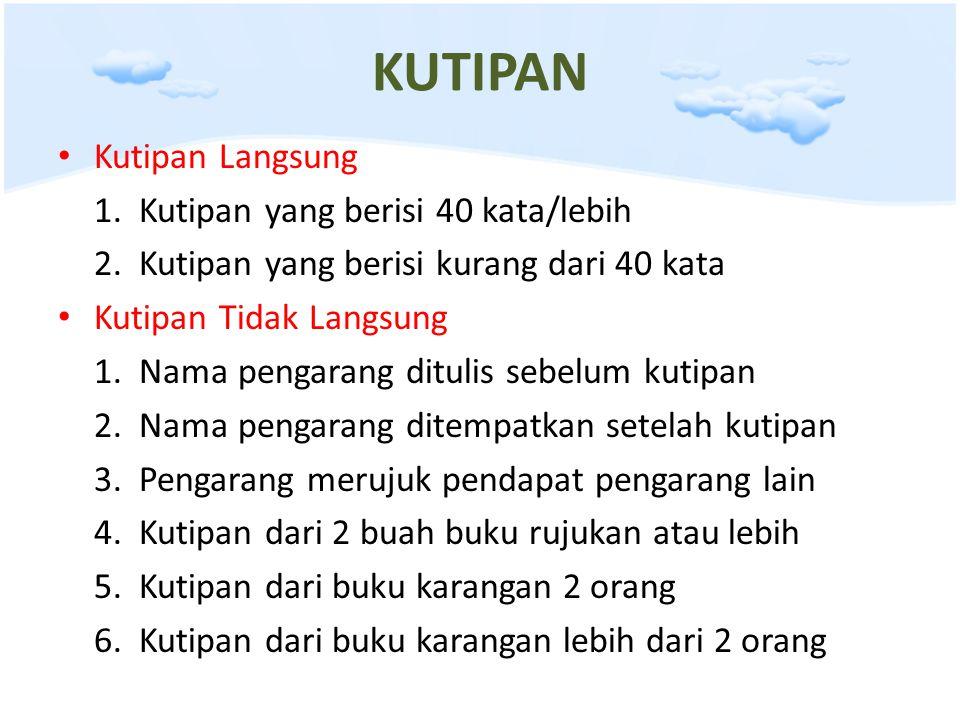 KUTIPAN • Kutipan Langsung 1. Kutipan yang berisi 40 kata/lebih 2. Kutipan yang berisi kurang dari 40 kata • Kutipan Tidak Langsung 1. Nama pengarang