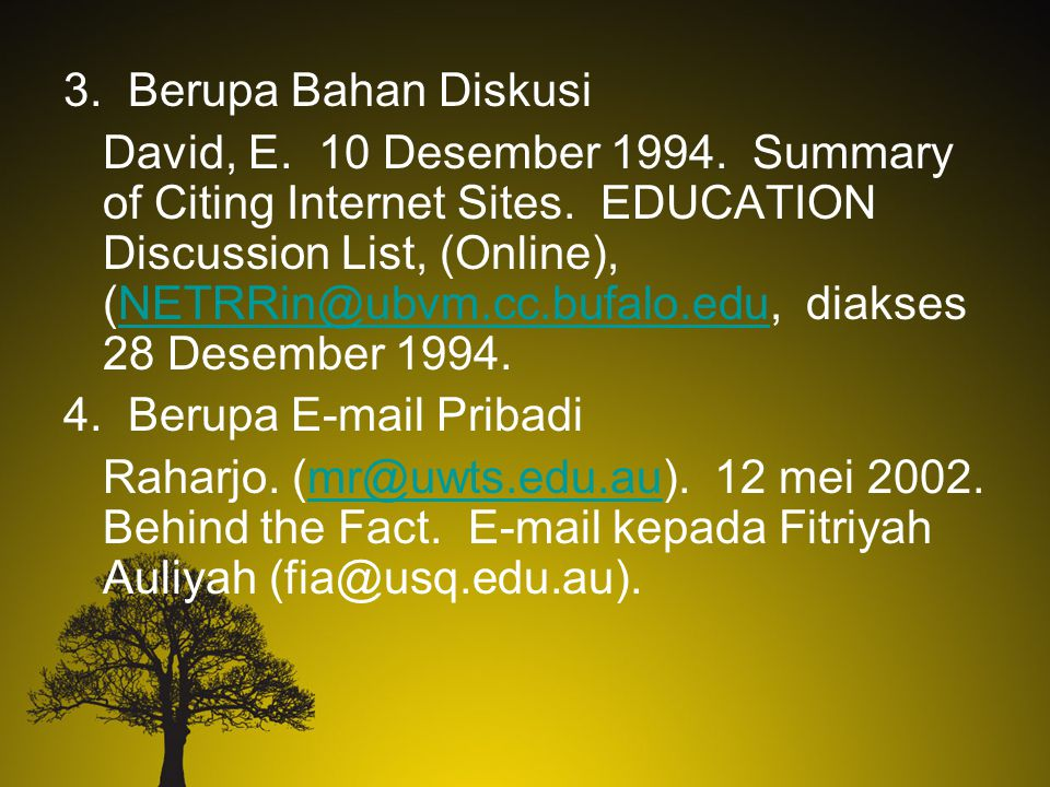 3. Berupa Bahan Diskusi David, E. 10 Desember 1994. Summary of Citing Internet Sites. EDUCATION Discussion List, (Online), (NETRRin@ubvm.cc.bufalo.edu
