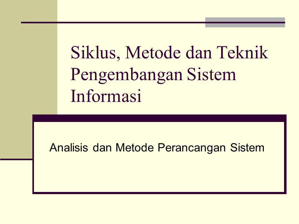 Siklus, Metode dan Teknik Pengembangan Sistem Informasi Analisis dan Metode Perancangan Sistem