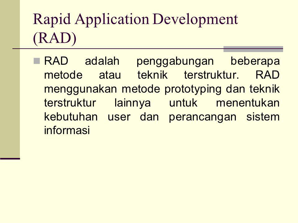 Rapid Application Development (RAD)  RAD adalah penggabungan beberapa metode atau teknik terstruktur. RAD menggunakan metode prototyping dan teknik t