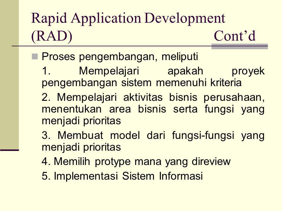 Rapid Application Development (RAD) Cont'd  Proses pengembangan, meliputi 1. Mempelajari apakah proyek pengembangan sistem memenuhi kriteria 2. Mempe