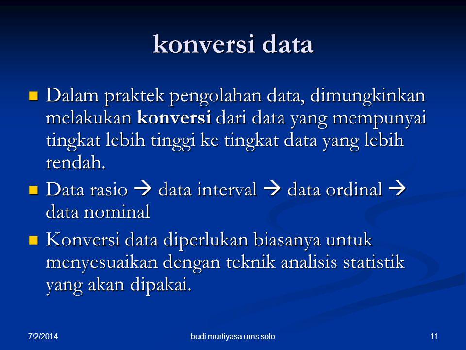 7/2/2014 11 konversi data  Dalam praktek pengolahan data, dimungkinkan melakukan konversi dari data yang mempunyai tingkat lebih tinggi ke tingkat da